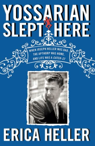 9781439197691: Yossarian Slept Here: When Joseph Heller Was Dad, the Apthorp Was Home, and Life Was a Catch-22