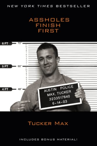 Assholes Finish First: Tucker Max
