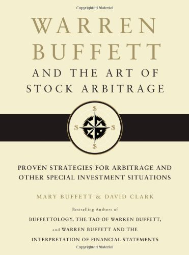 Warren Buffett and the Art of Stock Arbitrage: Proven Strategies for Arbitrage and Other Special Investment Situations (1439198829) by Mary Buffett; David Clark