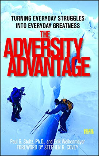 The Adversity Advantage: Turning Everyday Struggles Into Everyday Greatness: Stoltz, Paul G., PhD; ...