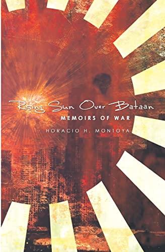 Rising Sun Over Bataan: Memoirs Of War: Horacio H. Montoya
