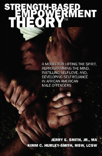 9781439200773: Strength-Based Empowerment Theory: A Model for Lifting the Spirit, Reprogramming the Mind, Instilling Self-Love, and Developing Self-Reliance in African American Male Offenders