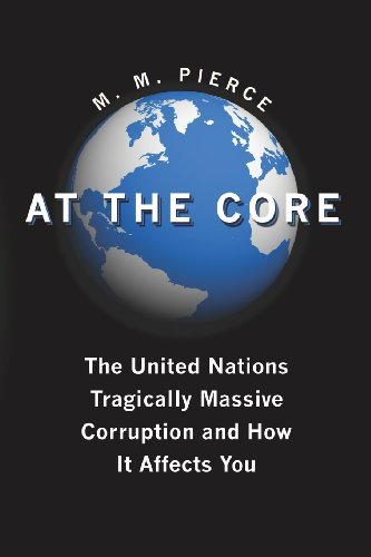 9781439201398: AT THE CORE: The United Nation's Tragically Massive Corruption and How It Affects You