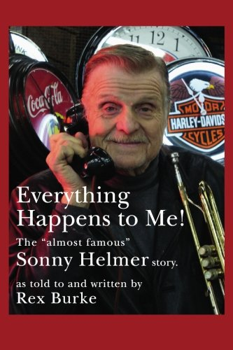 "Everything Happens to Me!: The Almost Famous ""Sonny Helmer Story"": Rex Burke"