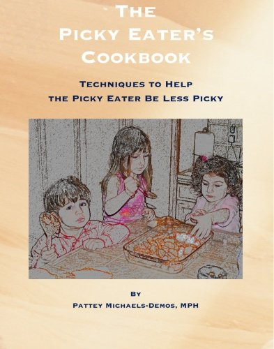 9781439201787: The Picky Eater's Cookbook: Techniques to Help the Picky Eater Be Less Picky!