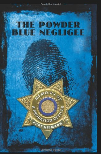 9781439202005: The Powder Blue Negligee: MEMOIRS OF A PROBATION OFFICER