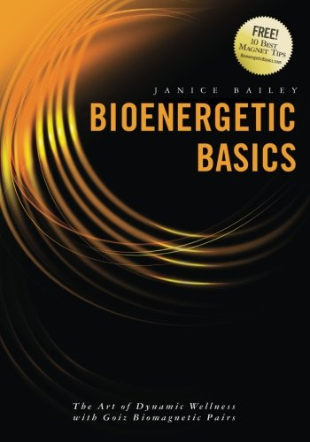 Bioenergetic Basics: The Art of Dynamic Wellness with Goiz Biomagnetic Pairs: Janice Bailey
