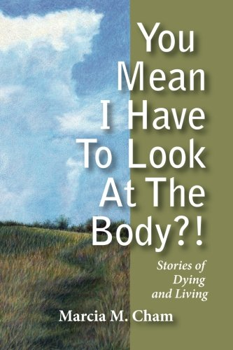 9781439204030: You Mean I Have to Look at the Body?!: Stories of Dying and Living