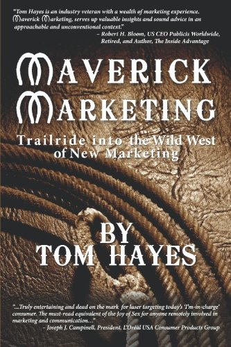 Maverick Marketing: Trailride Into The Wild West of New Marketing: Hayes, Tom