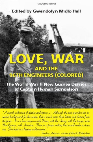 Love, War and the 96th Engineers (Colored): The World War II New Guinea Diaries of Captain Hyman ...