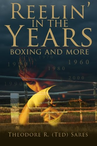 Reelin' in the Years: Boxing and More: Sares, Theorore R.