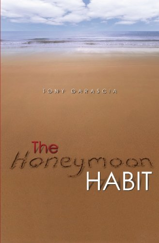 The Honeymoon Habit: Lessons for Renewing Romance and Reconnecting with Your Spouse: Tony Garascia