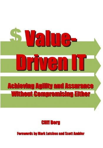 Value-Driven IT: Achieving Agility and Assurance Without Compromising Either: Clifford Berg
