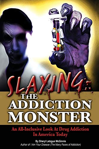 9781439209011: Slaying the Addiction Monster: An All-Inclusive Look at Drug Addiction in America Today