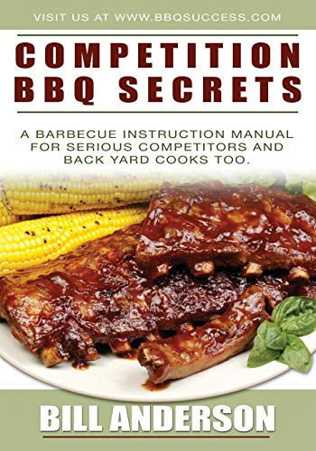9781439209110: Competition BBQ Secrets: A Barbecue Instruction Manual for Serious Competitors and Back Yard Cooks Too