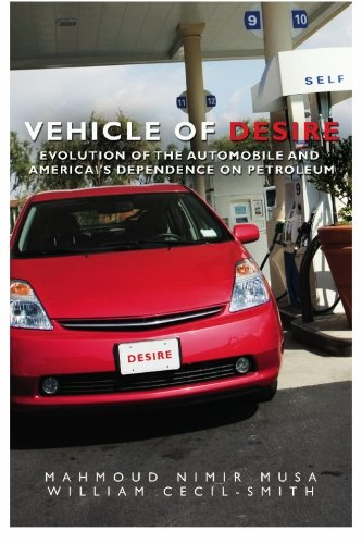 Vehicle of Desire: Evolution of the Automobile and America's Dependence on Petroleum: Mahmoud ...