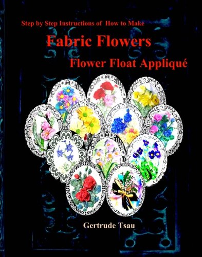 9781439209332: Step by step of how to make fabric flowers flower float applique