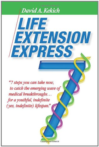 9781439210192: Life Extension Express: 7 Steps You Can Take Now, To Catch The Emerging Wave Of Medical Breakthroughs... For A Youthful Indefinite (Yes, Indefinite) Lifespan