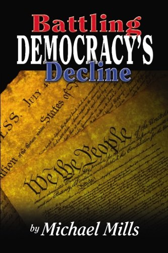 Battling Democracy's Decline: Lessons from the Trenches - Michael P. Mills