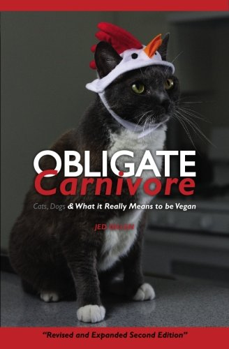 Obligate Carnivore: Cats, Dogs & What it Really Means to be Vegan 2nd Edition: Gillen, Jed