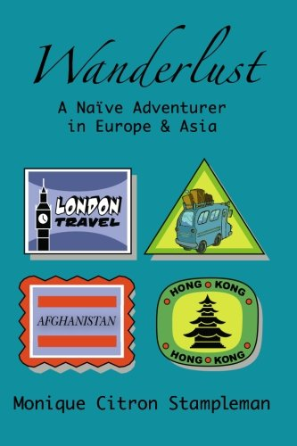 Wanderlust: A Naive Adventurer in Europe and Asia: Monique Citron Stampleman