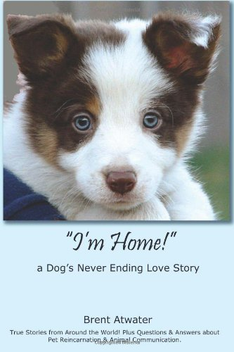 "9781439211861: ""I'm Home!"" a Dog's Never Ending Love Story: Animal Afterlife, Pets Soul Contracts, Animal Reincarnation, Animal Communication & Animal Spirits"