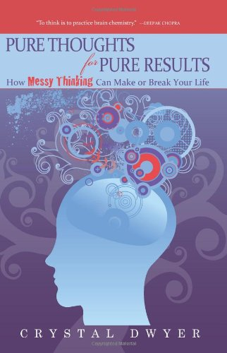 9781439212653: Pure Thoughts for Pure Results: How Messy Thinking Can Make Or Break Your Life