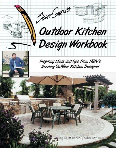 9781439212721: Scott Cohen's Outdoor Kitchen Design Workbook: Inspiring Ideas and Tips from HGTV's Sizzling Outdoor Kitchen Designer