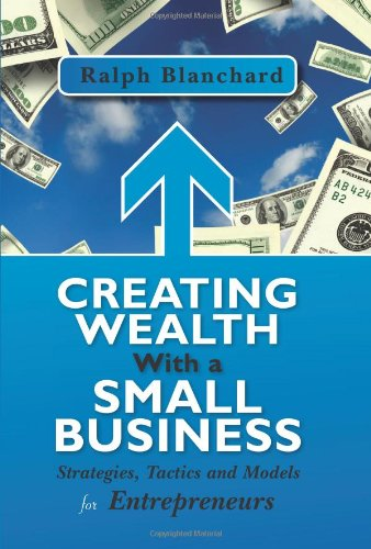 9781439214589: Creating Wealth with a Small Business: Strategies, Tactics and Models for Entrepreneurs