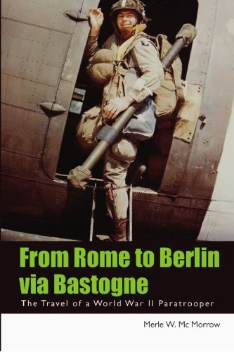 From Rome to Berlin Via Bastogne: The Travel of a World War II Paratrooper