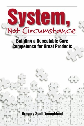 9781439216729: System, Not Circumstance: Building a Repeatable Core Competence for Great Products