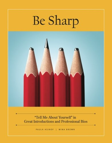 "9781439216767: Be Sharp: ""Tell Me About Yourself"" in Great Introductions and Professional Bios"