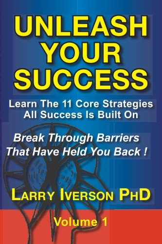 Unleash Your Success - Break Through Barriers: Iverson Ph. D,