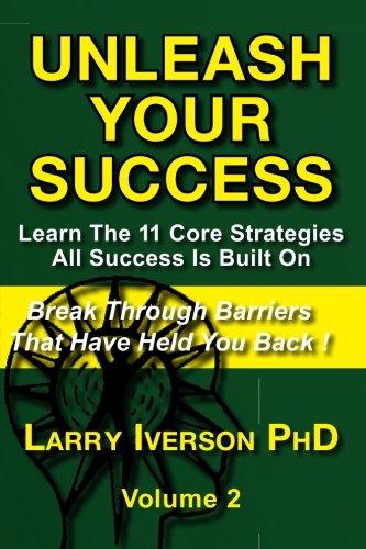 Unleash Your Success - Break Through Barriers: Larry Iverson Ph.D.