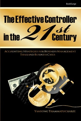 9781439217429: The Effective Controller in the 21st Century: Accounting Strategies for Business Management Thailand Business Cases