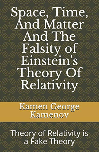 9781439217788: Space, Time, And Matter And The Falsity of Einstein's Theory Of Relativity