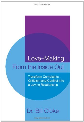 LOVE-MAKING from the INSIDE OUT: a NEW APPROACH to CREATING and MAINTAINING A LOVING RELATIONSHIP: ...
