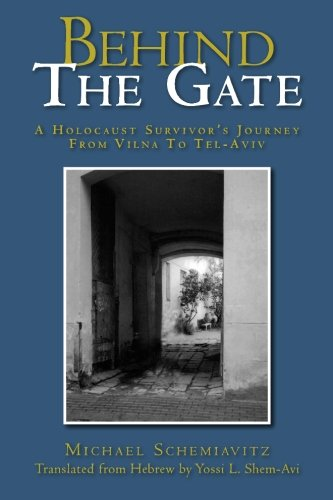 9781439217979: Behind the Gate: Holocaust Survivors Journey from Vilna to Tel Aviv