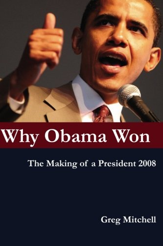 Why Obama Won: The Making of a President 2008 (1439218315) by Mitchell, Greg