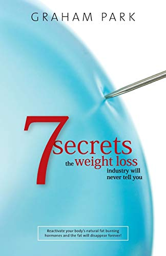 9781439219348: 7 Secrets The Weight Loss Industry Will Never Tell You