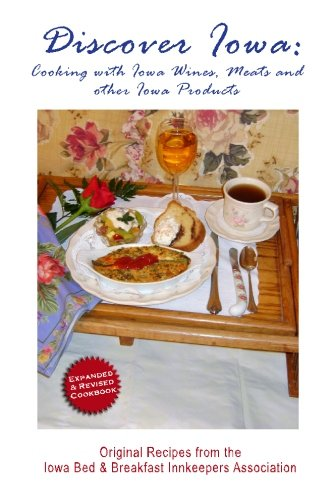 9781439219355: Discover Iowa: Cooking With Iowa Wines, Meats and Other Iowa Products