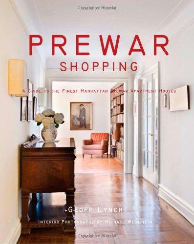 Prewar Shopping: A Guide To The Finest Manhattan Prewar Apartment Houses: Lynch, Geoff