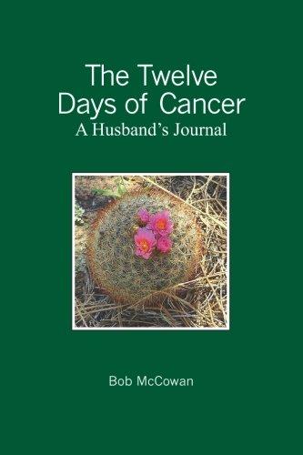 The Twelve Days of Cancer: A Husband's Journal: McCowan, Bob