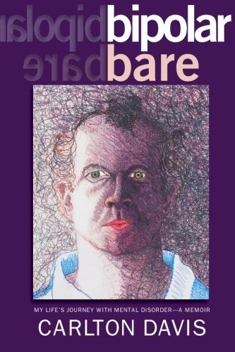 Bipolar Bare: My Life's Journey With Mental Disorder - A Memoir