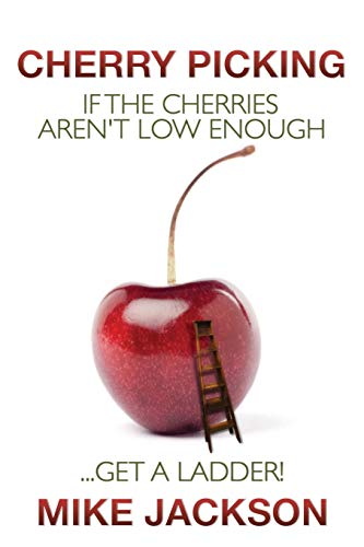 9781439220740: Cherry Picking: If the Cherries Aren't Low Enough...Get a Ladder!