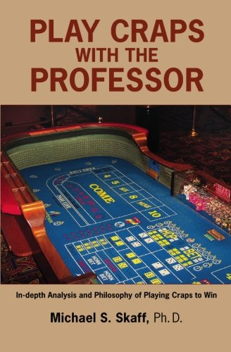 9781439220818: Play Craps with the Professor: In-Depth Analysis and Philosophy of Playing Craps to Win