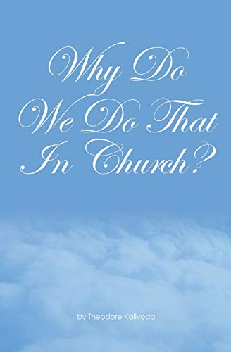9781439220986: Why Do We Do That In Church?: Theodore Kalivoda