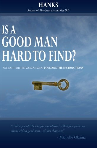 Is a Good Man Hard to Find?: No, not for the woman who follows The Instructions: Hanks