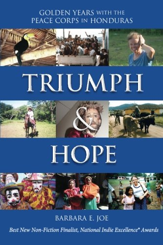 Triumph & Hope: Golden Years With The Peace Corps in Honduras: Joe, Barbara E.