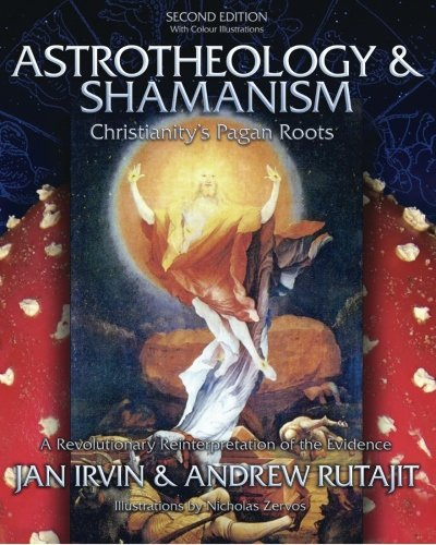 9781439222430: Astrotheology & Shamanism: Christianity's Pagan Roots. A Revolutionary Reinterpretation of the Evidence (Color Edition)